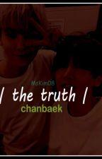 The Truth || ChanBaek by MsKim08