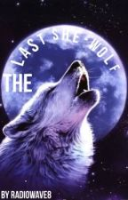 The Last She-Wolf  (On-Hold) by NutellaGuru