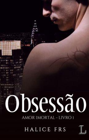 Amor Imortal - Obsessão* by Halice