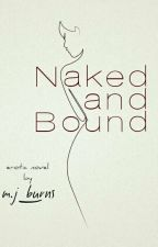 Naked and Bound (18+) by mjburns