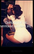 CHRONIQUE DE MYRIAM: THUGH LIFE by MymyNo