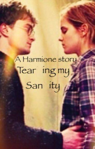 Tearing My Sanity {A Harmione Fanfiction}