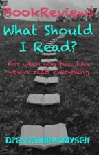 What Should I Read? (Wattpad Book Reviews) by DressedUpAsMyself