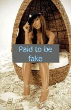 Paid to be fake by 8whosthatchick8