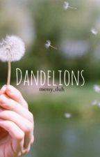 Dandelions // ash by alienboyafi