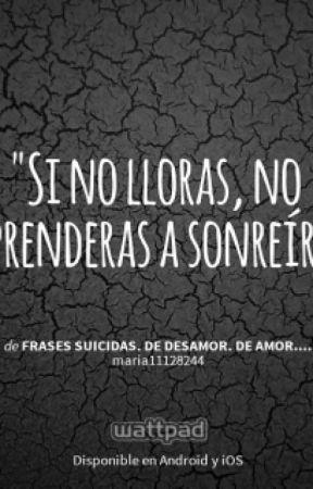 Fraces De Suicida Desamor Y Amor Frase De Decepcion 1 Wattpad
