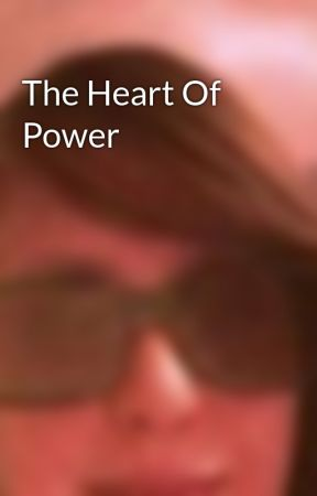 The Heart Of Power by Hezzydezzy