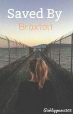 Saved By Braxton by gabbyguru202
