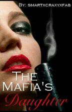 The Mafia's Daughter by Smartxcrazyxfab