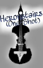 Heronstairs (One-Shot) by MusicsMyDrug