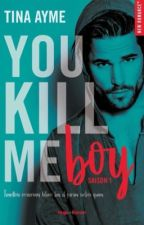 You kill me boy (*sous Contrat D'édition) by Tiinaa411