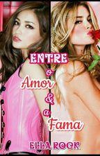 Entre o Amor e a Fama by Ella_Rock
