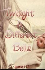 Twilight- A different Bella. by katie112