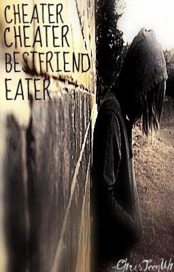 CheaterCheaterBestfriendEater (Don't Read.It Sucks)
