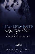 Simplesmente Imperfeitos   Duologia Simplesmente #1 [DEGUSTAÇÃO] by EvilaneOliveira