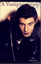 A Vampire story (Shawn Mendes) by x_Royal_x