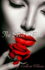 The Sweet mistake by ColleenWilson7