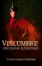 Vislumbre: Escolhas & Destino by CatiaGrenho