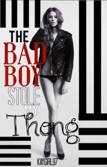 The Bad Boy Stole My Thong