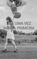 ERA UMA VEZ MINHA PRIMEIRA VEZ by RsilvaAraujo