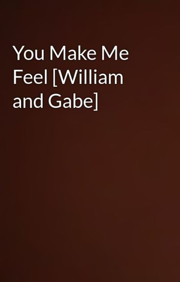 You Make Me Feel [William and Gabe] by JustALostFlutterby
