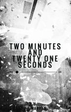 Two Minutes and Twenty One Seconds ✔ by misswarrenwrites