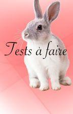 Tests à faire by Noisette333