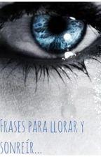 Frases para llorar y Sonreir... by monse-chan32