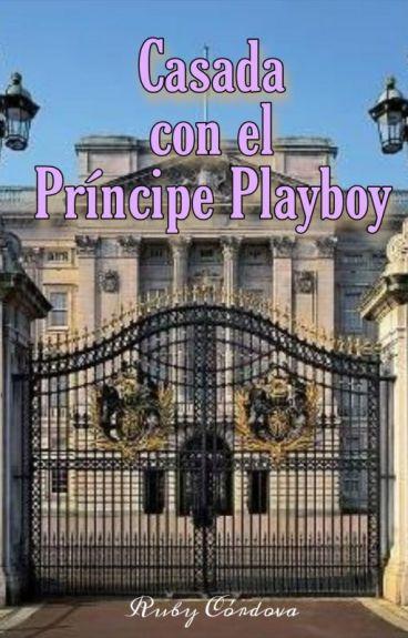Casada con el Príncipe PlayBoyⓒ [Editando]