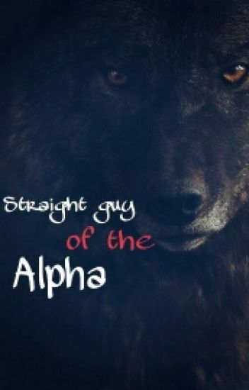 Straight Guy of the Alpha (BOYXBOY) (SLOW UPDATE)