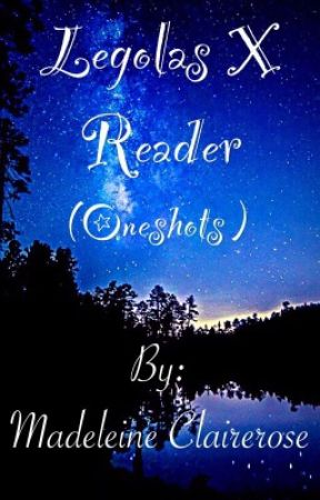 (Open for requests again) Legolas X Reader(female) Oneshot stories by FanGirl4Life1233