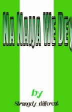 Na Naija We Dey by MissyChulio