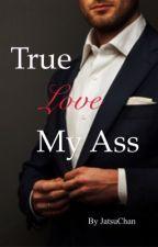 True Love My Ass by JatsuChan