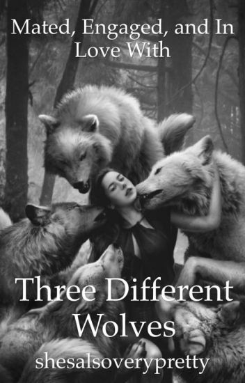 Mated, Engaged, and In Love With Three Different Wolves