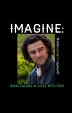 IMAGINE: Ross falling in love with you by Aidanturnerimagines
