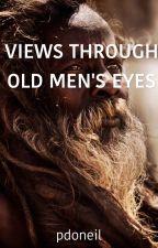Views Through Old Men's Eyes by pdoneil