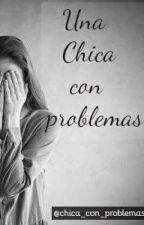 Una Chica con Problemas by chica_con_problemas
