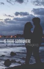 Is There Somewhere || C. H by glitters_magic13