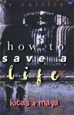 How To Save A Life » lucaya by lucayafairytales