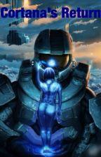 Cortana's Return (A Halo Fanfiction) by Spartan_Steele