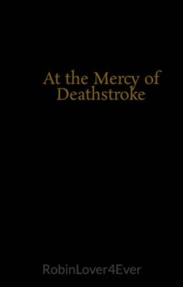 At the Mercy of Deathstroke