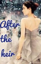 After the heir (completed) by megan122199
