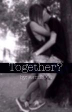 Together?// Hayes Grier Fanfiction// by Esm2001