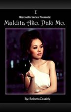 Bratinella Series 1: Maldita ako. Paki mo. [COMPLETED] by BelomaCassidy