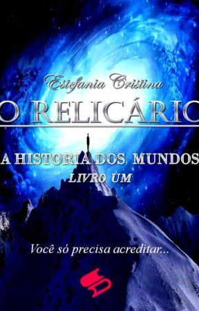 O RELICÁRIO -A Historia Dos Mundos  (Mostra) by EstefaniaCristina