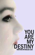 You are my Destiny by nasleelisa