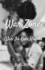 War Zone: War In Our Hearts (Book 2) by Lil_Bit16