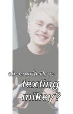 Texting Mikey?//M.C. (Book 1) by cheerwriterlove