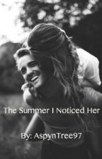The Summer I Noticed Her by aspyntree97