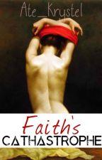 Faith's Catastrophe by Ate_Krystel